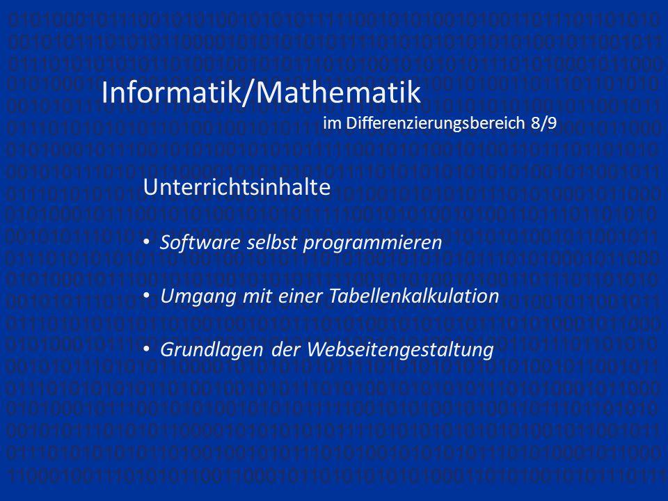 Informatik/Mathematik im Differenzierungsbereich 8/9 Unterrichtsinhalte Software selbst programmieren Umgang mit einer Tabellenkalkulation Grundlagen der Webseitengestaltung