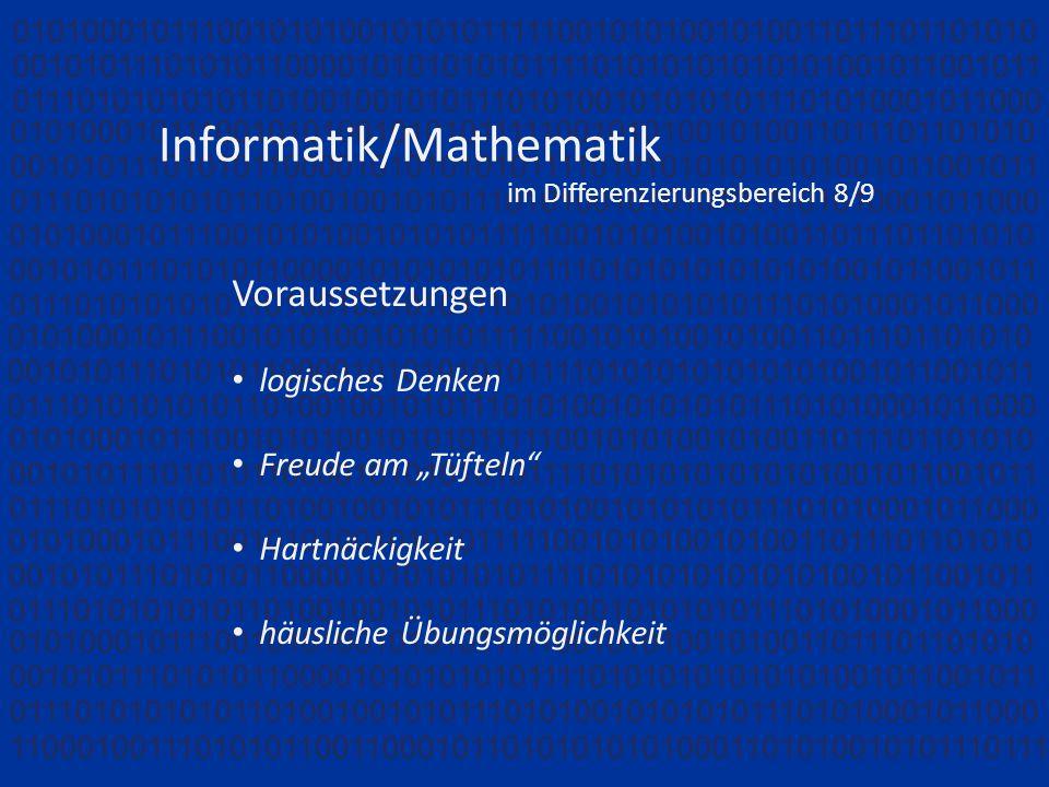 Informatik/Mathematik im Differenzierungsbereich 8/9 Voraussetzungen logisches Denken Freude am Tüfteln Hartnäckigkeit häusliche Übungsmöglichkeit