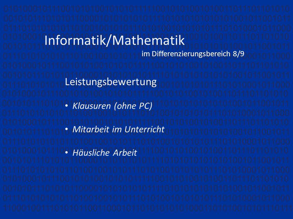 Informatik/Mathematik im Differenzierungsbereich 8/9 Leistungsbewertung Klausuren (ohne PC) Mitarbeit im Unterricht Häusliche Arbeit