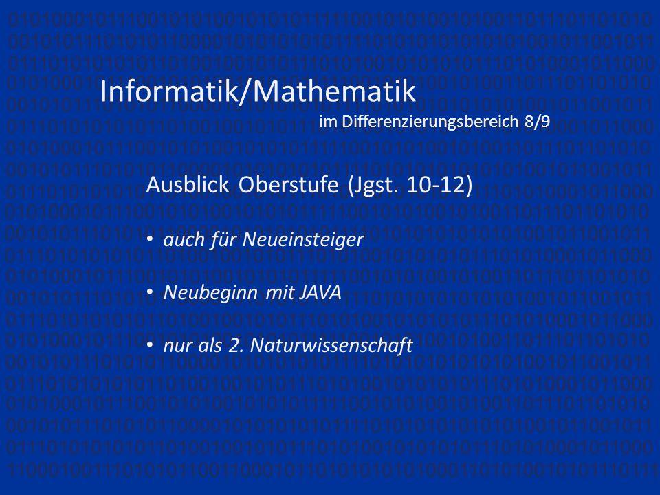 Informatik/Mathematik im Differenzierungsbereich 8/9 Ausblick Oberstufe (Jgst. 10-12) auch für Neueinsteiger Neubeginn mit JAVA nur als 2. Naturwissen