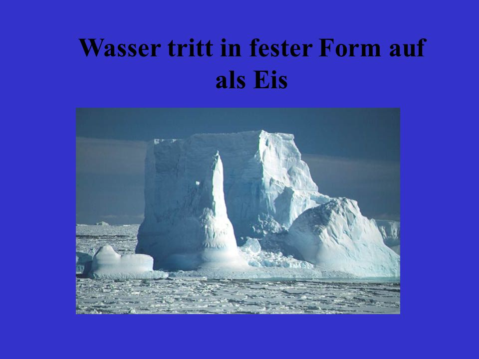 Wasser tritt in fester Form auf als Eis