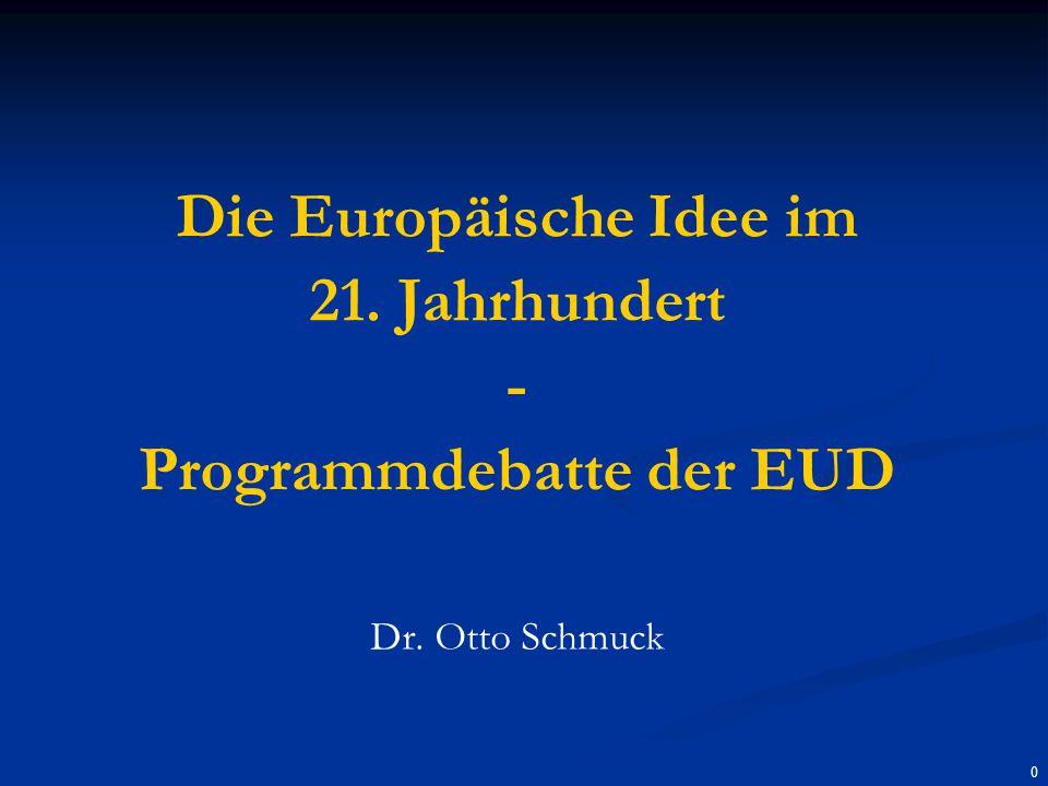 0 Die Europäische Idee im 21. Jahrhundert - Programmdebatte der EUD Dr. Otto Schmuck