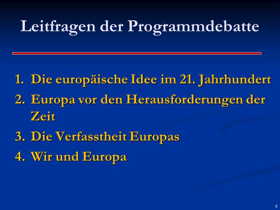 Leitfragen der Programmdebatte 1.Die europäische Idee im 21. Jahrhundert 2.Europa vor den Herausforderungen der Zeit 3.Die Verfasstheit Europas 4.Wir