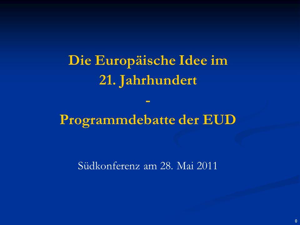0 Die Europäische Idee im 21. Jahrhundert - Programmdebatte der EUD Südkonferenz am 28. Mai 2011