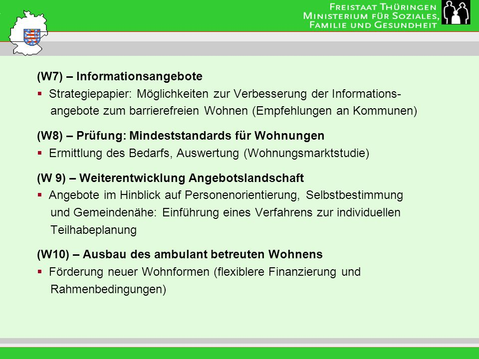 Leitung: Eva Morgenroth (W11) – Kleinteiligkeit von Betreuungsformen fördern Schaffung eines Thüringer Landesheimgesetzes, dabei - Kleinteiligkeit stationärer, integrativer Wohn- und Betreuungsformen - Inklusionsgedanke zu berücksichtigen (W12) – Angebote für alt gewordene Menschen mit geistiger Behinderung oder psychischer Erkrankung/seelischer Behinderung Förderung von tagesstrukturierenden Angeboten Anpassung der Wohnangebote im Rahmen der Eingliederungshilfe nach SGB XII