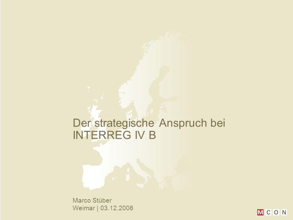 Der strategische Anspruch bei INTERREG IV B Marco Stüber Weimar | 03.12.2008