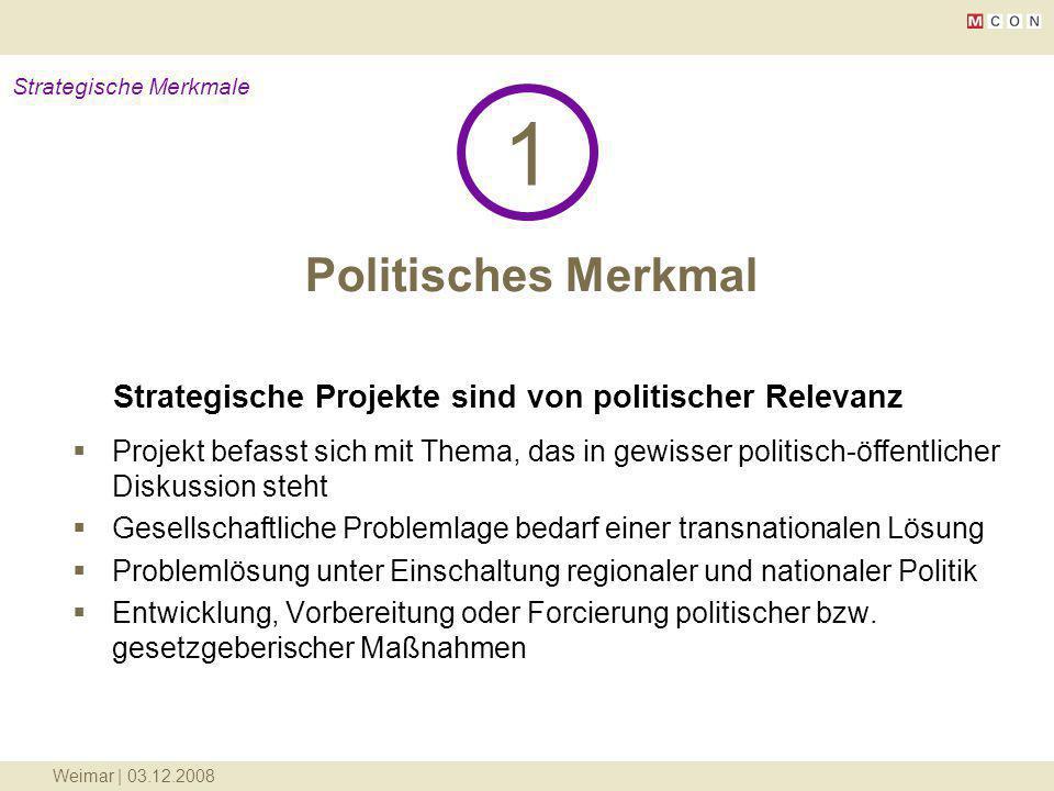 Weimar | 03.12.2008 Politisches Merkmal 1 Strategische Merkmale Strategische Projekte sind von politischer Relevanz Projekt befasst sich mit Thema, da