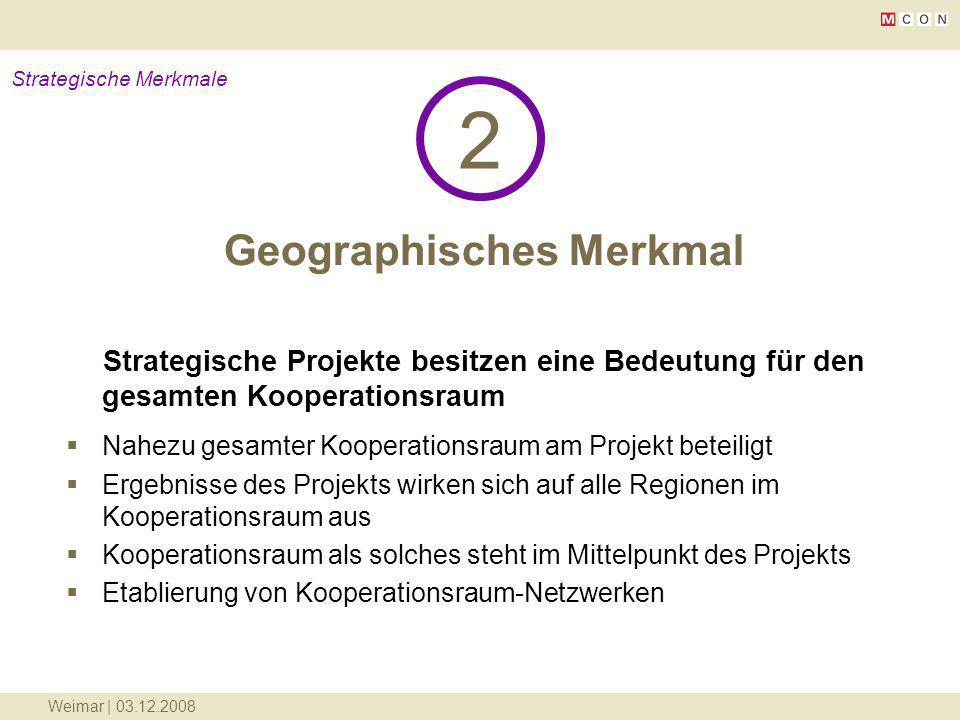 Weimar | 03.12.2008 Geographisches Merkmal 2 Strategische Merkmale Strategische Projekte besitzen eine Bedeutung für den gesamten Kooperationsraum Nah