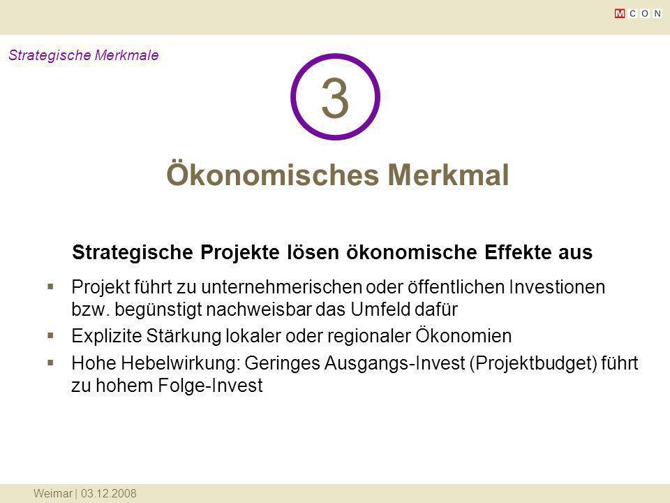 Weimar | 03.12.2008 Ökonomisches Merkmal 3 Strategische Merkmale Strategische Projekte lösen ökonomische Effekte aus Projekt führt zu unternehmerische