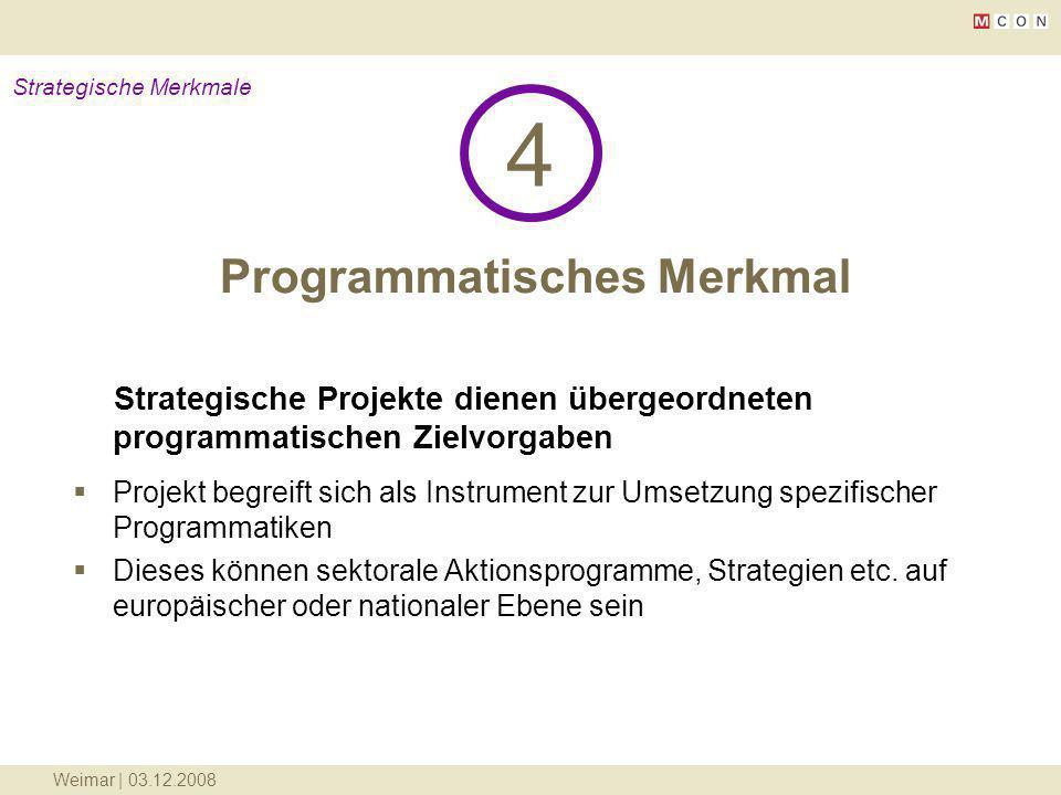 Weimar | 03.12.2008 Programmatisches Merkmal 4 Strategische Merkmale Strategische Projekte dienen übergeordneten programmatischen Zielvorgaben Projekt