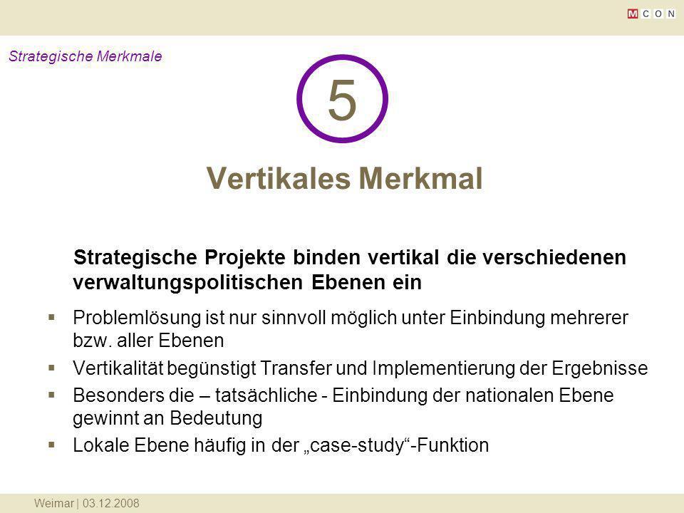 Weimar | 03.12.2008 Vertikales Merkmal 5 Strategische Merkmale Strategische Projekte binden vertikal die verschiedenen verwaltungspolitischen Ebenen e