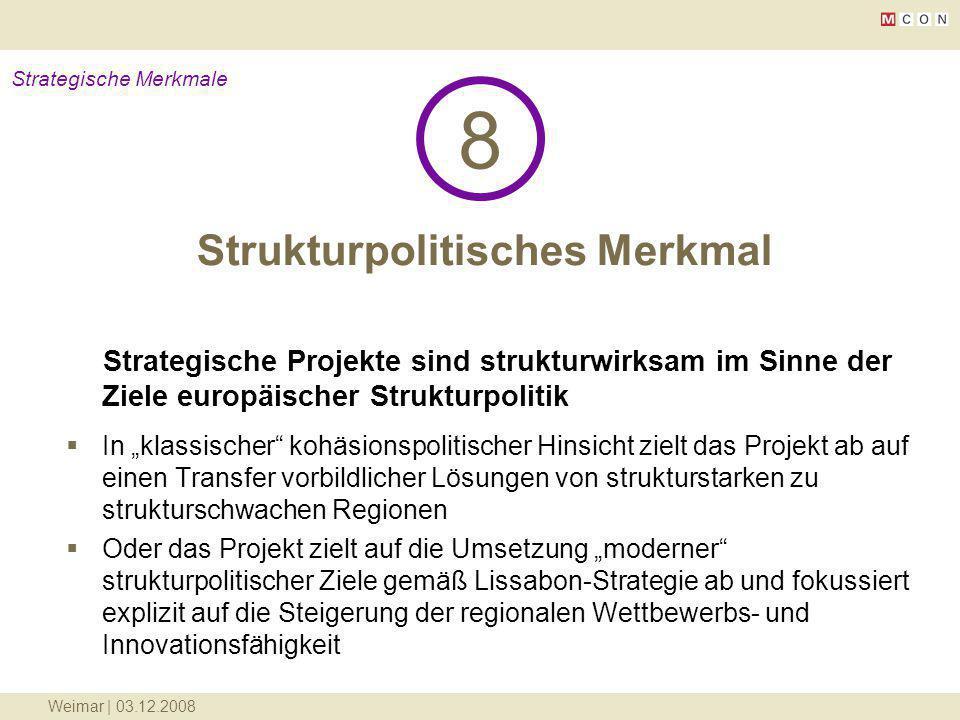 Weimar | 03.12.2008 Strukturpolitisches Merkmal 8 Strategische Merkmale Strategische Projekte sind strukturwirksam im Sinne der Ziele europäischer Str