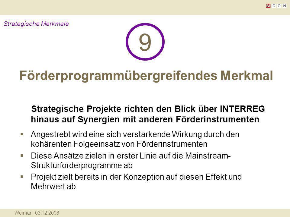 Weimar | 03.12.2008 Förderprogrammübergreifendes Merkmal 9 Strategische Merkmale Strategische Projekte richten den Blick über INTERREG hinaus auf Syne
