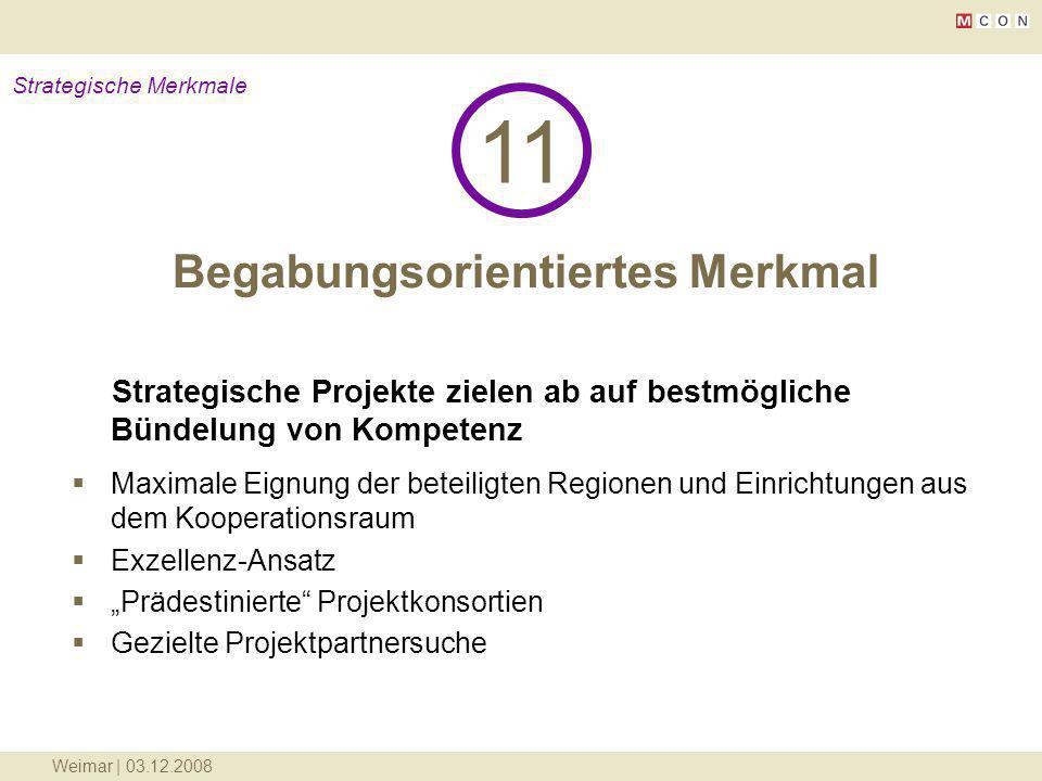 Weimar | 03.12.2008 Begabungsorientiertes Merkmal 11 Strategische Merkmale Strategische Projekte zielen ab auf bestmögliche Bündelung von Kompetenz Ma