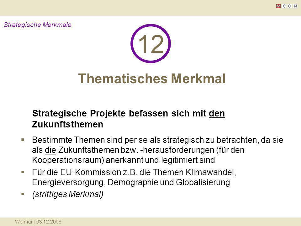 Weimar | 03.12.2008 Thematisches Merkmal 12 Strategische Merkmale Strategische Projekte befassen sich mit den Zukunftsthemen Bestimmte Themen sind per