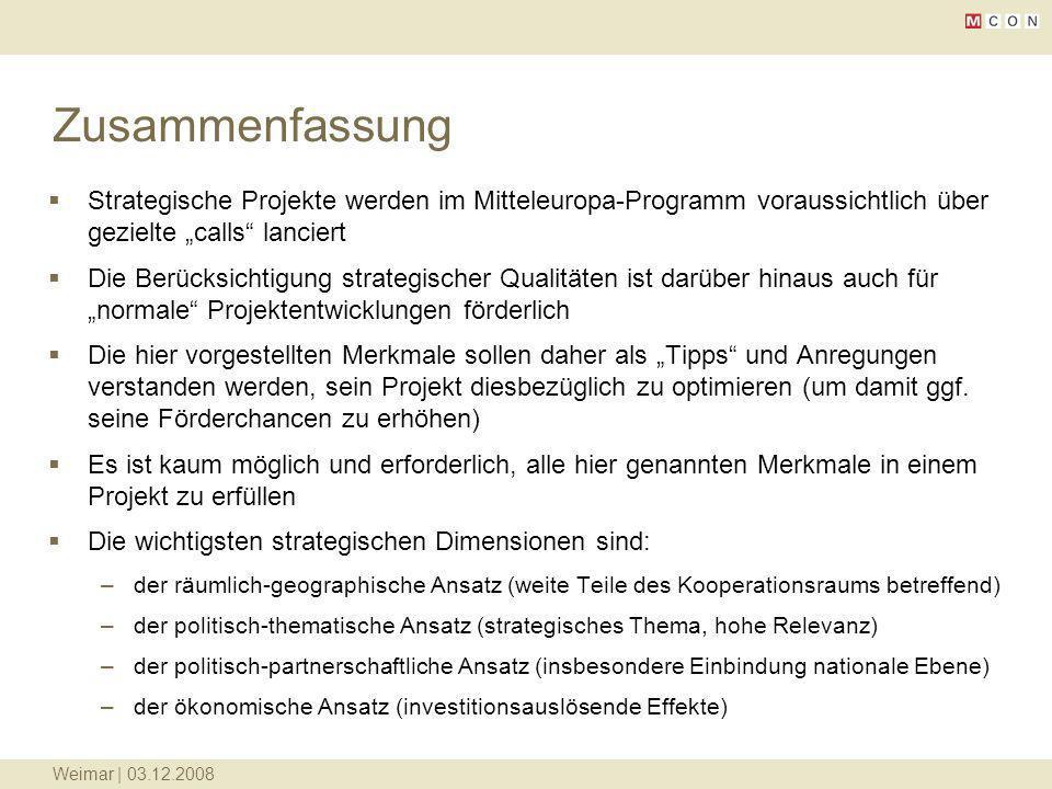 Weimar | 03.12.2008 Zusammenfassung Strategische Projekte werden im Mitteleuropa-Programm voraussichtlich über gezielte calls lanciert Die Berücksicht