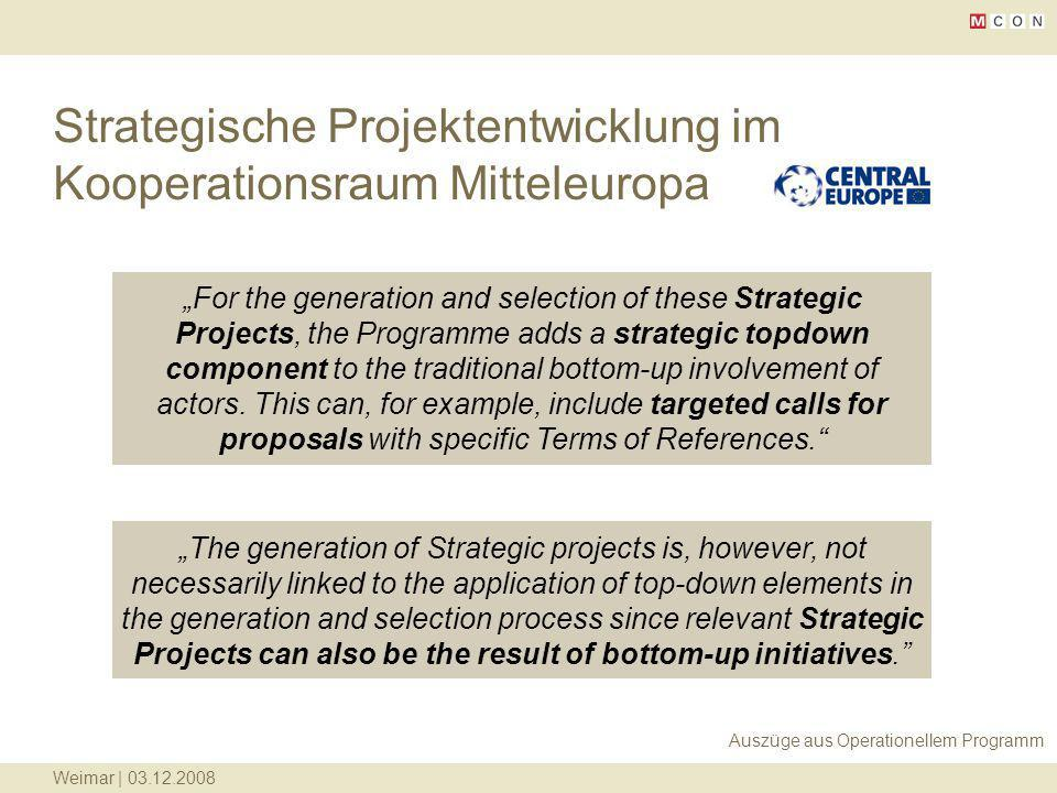 Weimar | 03.12.2008 Strategische Projektentwicklung im Kooperationsraum Mitteleuropa For the generation and selection of these Strategic Projects, the