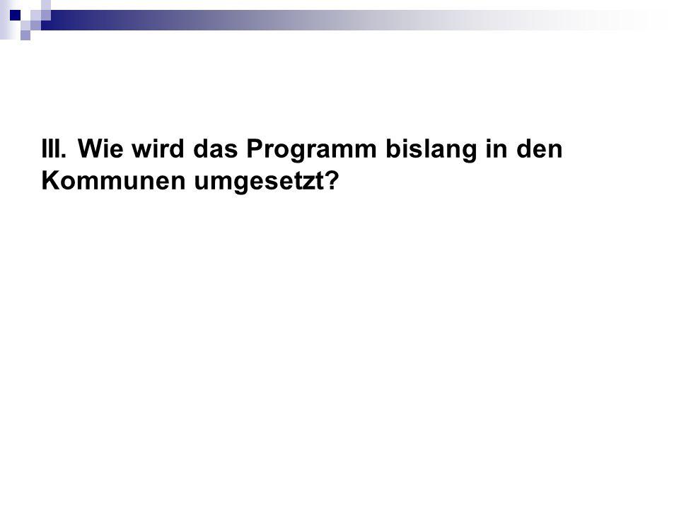 III. Wie wird das Programm bislang in den Kommunen umgesetzt?