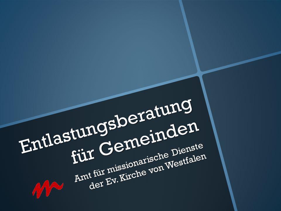 Entlastungsberatung für Gemeinden Amt für missionarische Dienste der Ev. Kirche von Westfalen