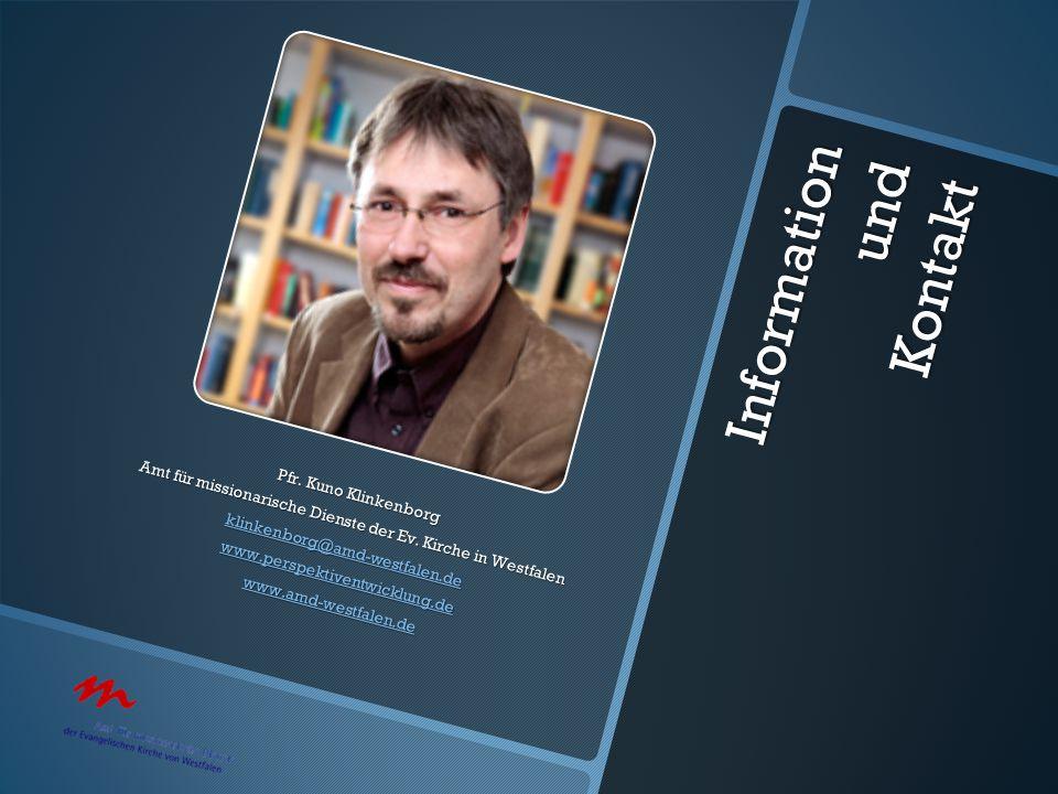 Information und Kontakt Pfr. Kuno Klinkenborg Amt für missionarische Dienste der Ev. Kirche in Westfalen klinkenborg@amd-westfalen.de www.perspektiven