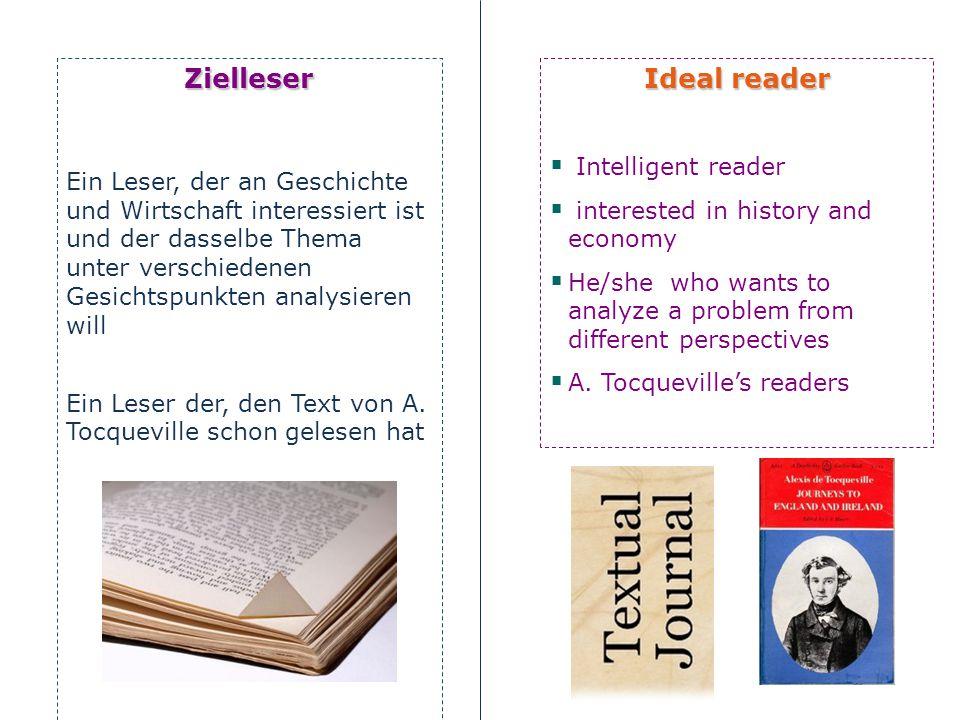 Zielleser Ein Leser, der an Geschichte und Wirtschaft interessiert ist und der dasselbe Thema unter verschiedenen Gesichtspunkten analysieren will Ein Leser der, den Text von A.