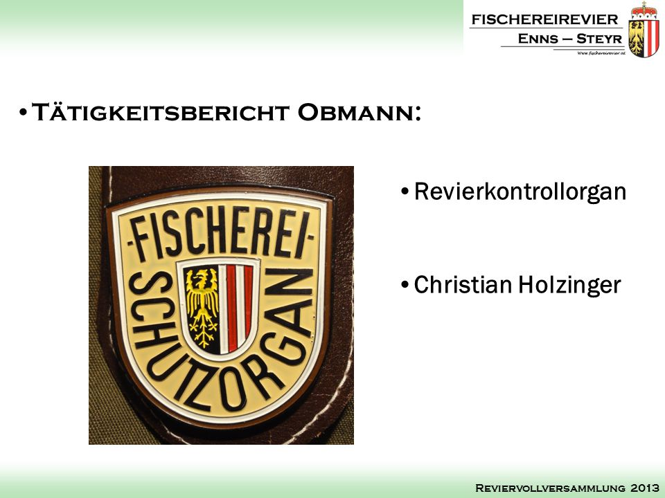 Revierkontrollorgan Christian Holzinger Tätigkeitsbericht Obmann: Reviervollversammlung 2013