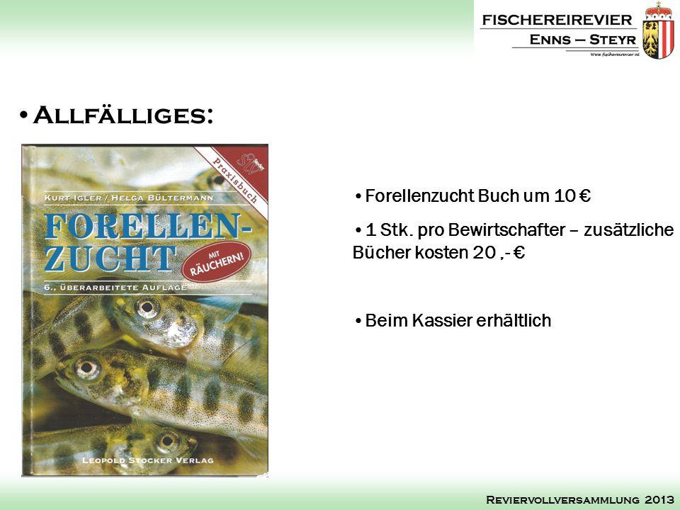 Forellenzucht Buch um 10 1 Stk. pro Bewirtschafter – zusätzliche Bücher kosten 20,- Beim Kassier erhältlich Allfälliges: Reviervollversammlung 2013