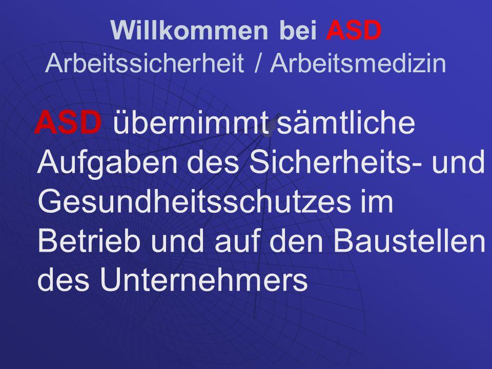 Willkommen bei ASD Arbeitssicherheit / Arbeitsmedizin ASD übernimmt sämtliche Aufgaben des Sicherheits- und Gesundheitsschutzes im Betrieb und auf den
