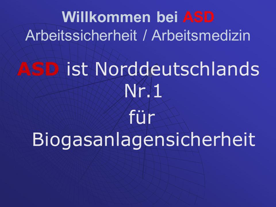 Willkommen bei ASD Arbeitssicherheit / Arbeitsmedizin ASD ist Norddeutschlands Nr.1 für Biogasanlagensicherheit