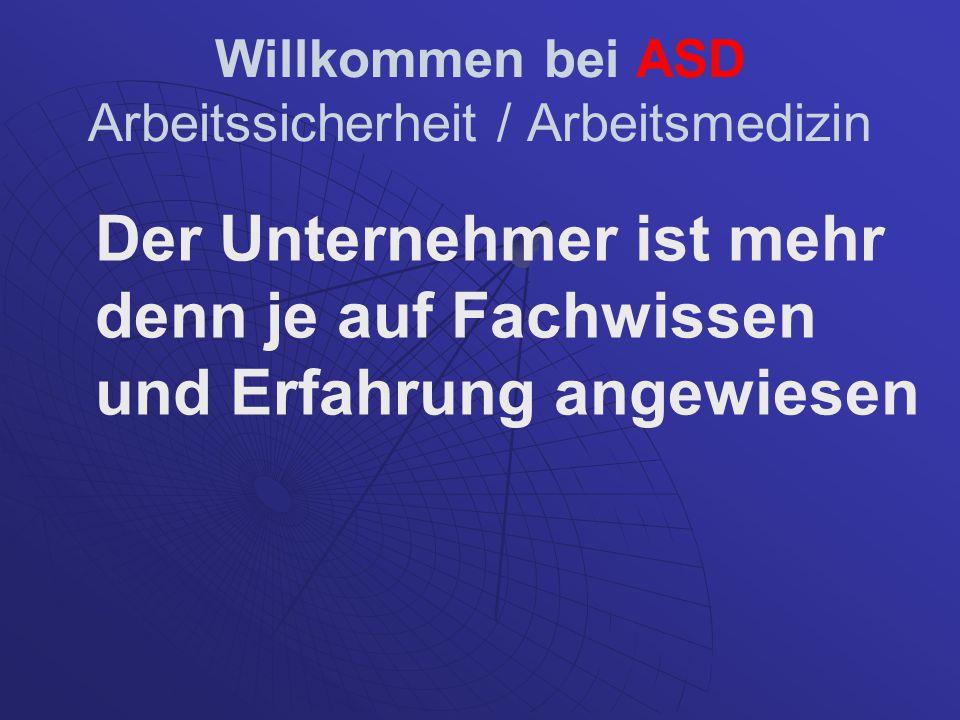 Willkommen bei ASD Arbeitssicherheit / Arbeitsmedizin Der Unternehmer ist mehr denn je auf Fachwissen und Erfahrung angewiesen