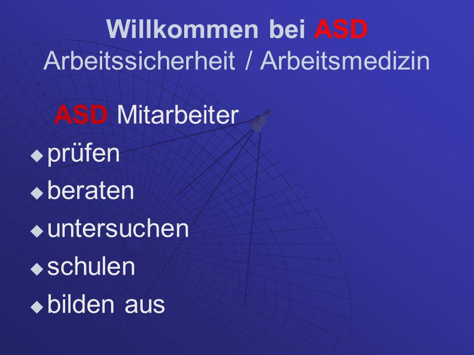 Willkommen bei ASD Arbeitssicherheit / Arbeitsmedizin ASD Mitarbeiter erstellen Unterlagen – auch für Behörden Betriebsanweisungen Gefährdungsbeurteilungen Explosionsschutzdokumente