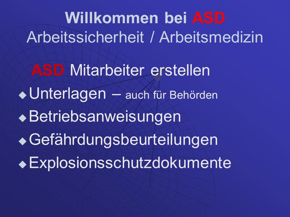 Willkommen bei ASD Arbeitssicherheit / Arbeitsmedizin ASD Mitarbeiter erstellen Unterlagen – auch für Behörden Betriebsanweisungen Gefährdungsbeurteil