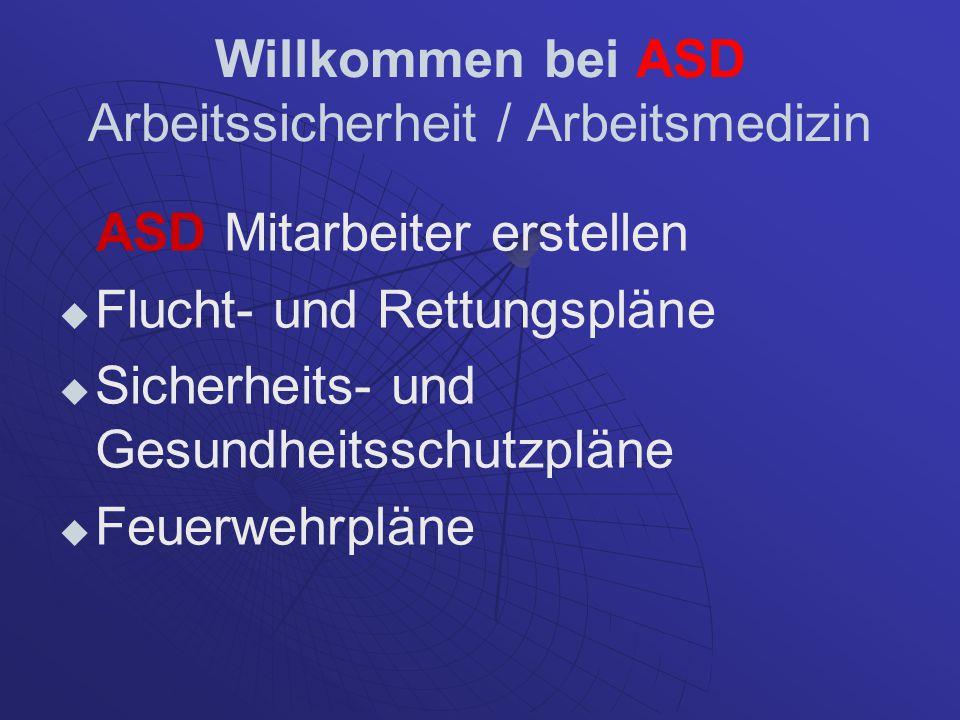 Willkommen bei ASD Arbeitssicherheit / Arbeitsmedizin ASD Mitarbeiter erstellen Flucht- und Rettungspläne Sicherheits- und Gesundheitsschutzpläne Feue