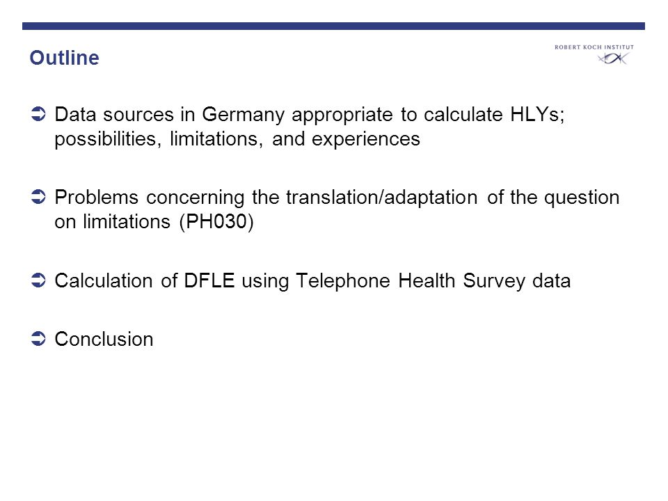 Outline Data sources in Germany appropriate to calculate HLYs; possibilities, limitations, and experiences Problems concerning the translation/adaptat