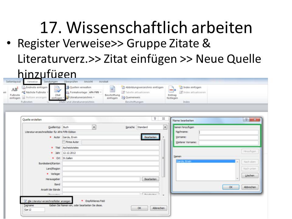 17. Wissenschaftlich arbeiten Register Verweise>> Gruppe Zitate & Literaturverz.>> Zitat einfügen >> Neue Quelle hinzufügen