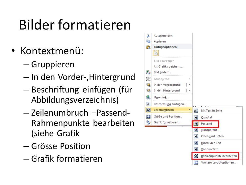 Bilder formatieren Kontextmenü: – Gruppieren – In den Vorder-,Hintergrund – Beschriftung einfügen (für Abbildungsverzeichnis) – Zeilenumbruch –Passend- Rahmenpunkte bearbeiten (siehe Grafik – Grösse Position – Grafik formatieren