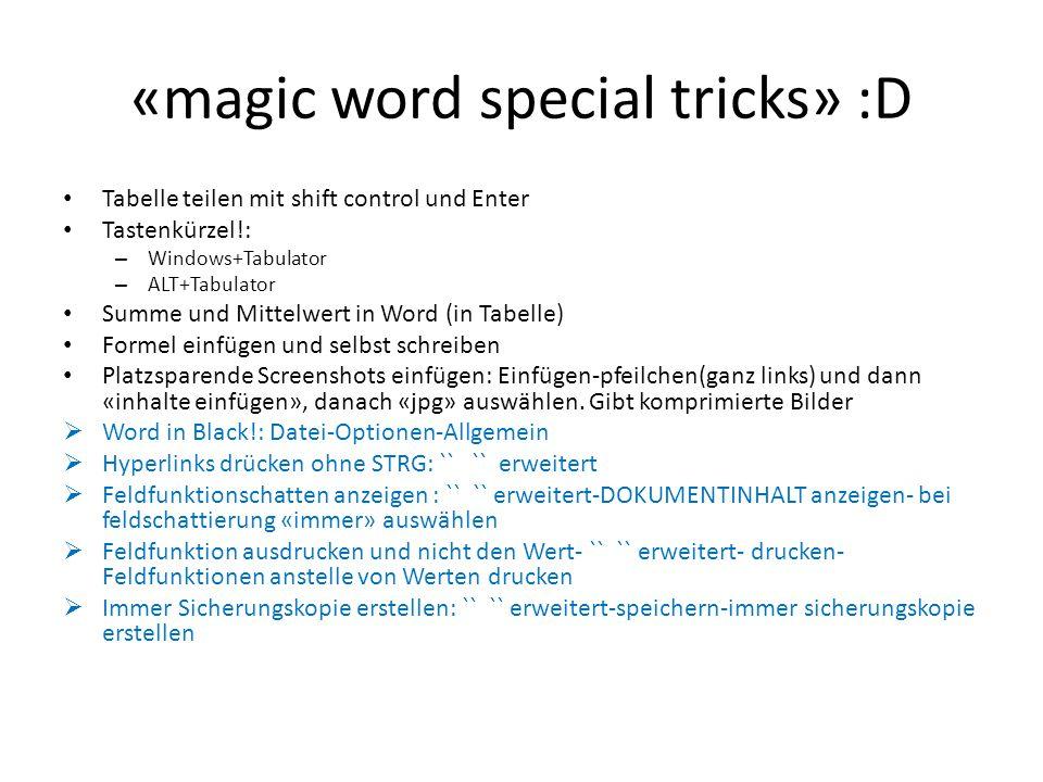 «magic word special tricks» :D Tabelle teilen mit shift control und Enter Tastenkürzel!: – Windows+Tabulator – ALT+Tabulator Summe und Mittelwert in Word (in Tabelle) Formel einfügen und selbst schreiben Platzsparende Screenshots einfügen: Einfügen-pfeilchen(ganz links) und dann «inhalte einfügen», danach «jpg» auswählen.