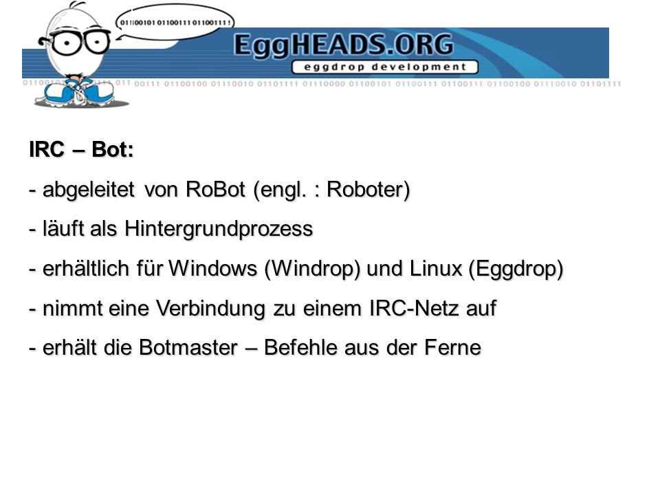 IRC – Bot: - abgeleitet von RoBot (engl. : Roboter) - läuft als Hintergrundprozess - erhältlich für Windows (Windrop) und Linux (Eggdrop) - nimmt eine