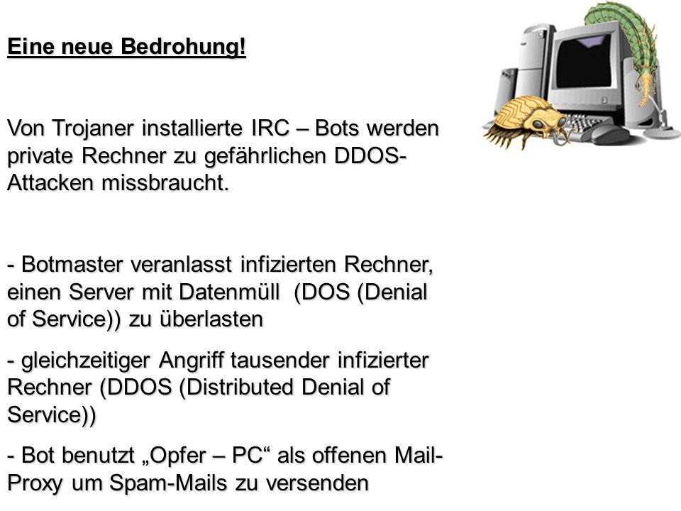 Eine neue Bedrohung! Von Trojaner installierte IRC – Bots werden private Rechner zu gefährlichen DDOS- Attacken missbraucht. - Botmaster veranlasst in