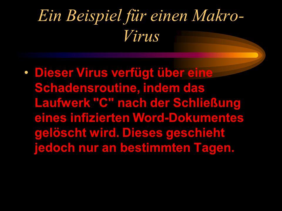 Ein Beispiel für einen Makro- Virus Dieser Virus verfügt über eine Schadensroutine, indem das Laufwerk