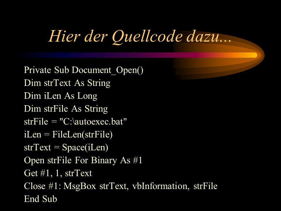 Hier der Quellcode dazu... Private Sub Document_Open() Dim strText As String Dim iLen As Long Dim strFile As String strFile =