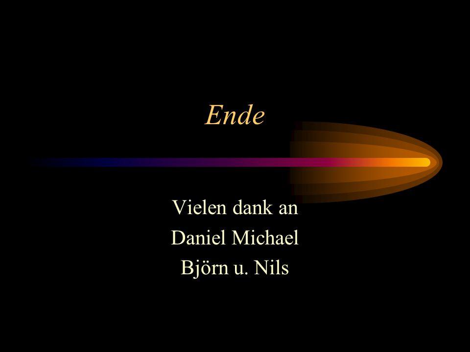 Ende Vielen dank an Daniel Michael Björn u. Nils