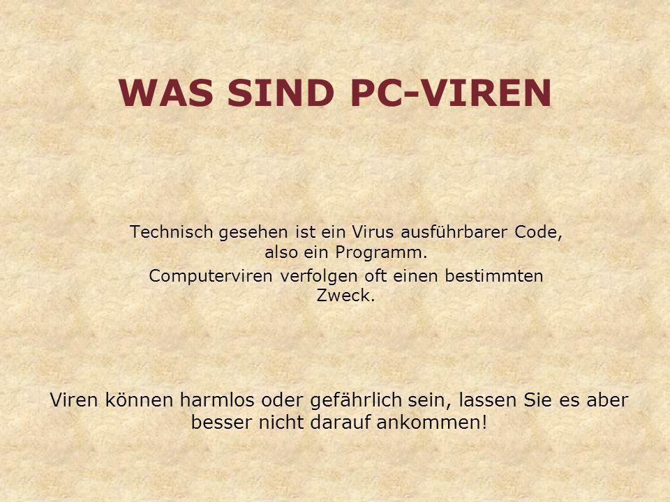 WAS SIND PC-VIREN Technisch gesehen ist ein Virus ausführbarer Code, also ein Programm. Computerviren verfolgen oft einen bestimmten Zweck. Viren könn
