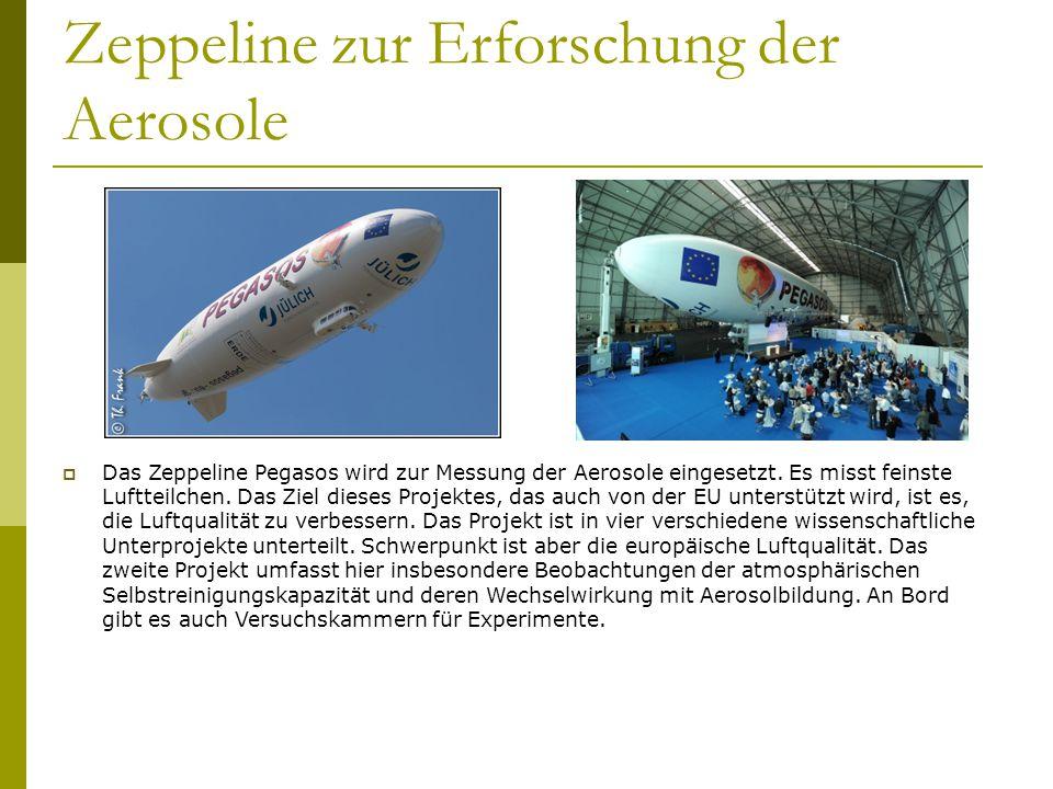 Zeppeline zur Erforschung der Aerosole Das Zeppeline Pegasos wird zur Messung der Aerosole eingesetzt. Es misst feinste Luftteilchen. Das Ziel dieses