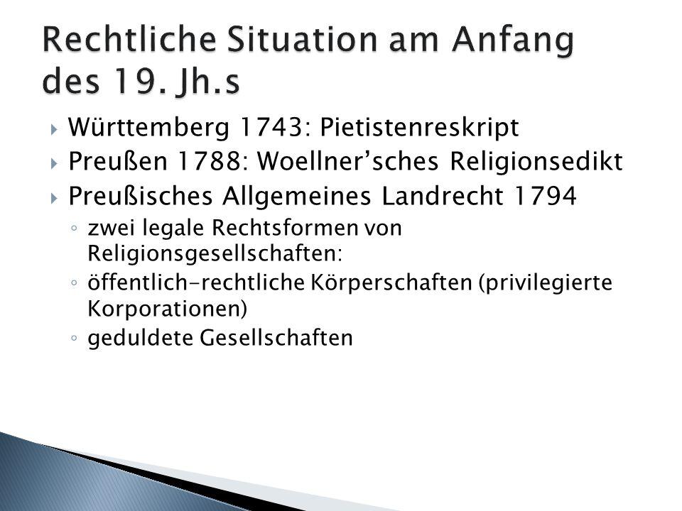 Württemberg 1743: Pietistenreskript Preußen 1788: Woellnersches Religionsedikt Preußisches Allgemeines Landrecht 1794 zwei legale Rechtsformen von Rel