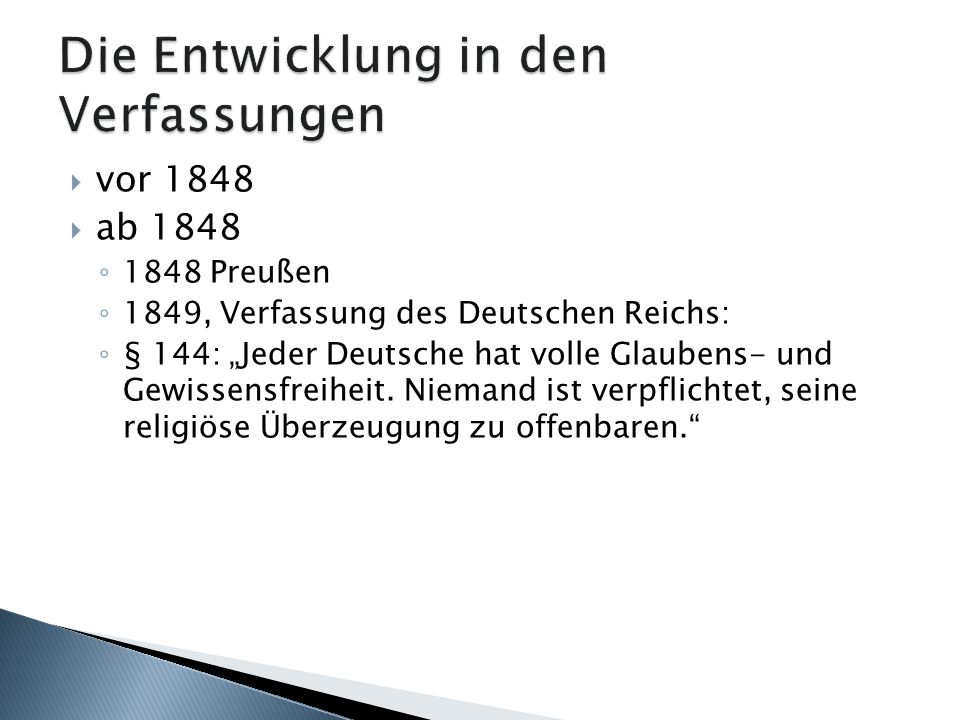 vor 1848 ab 1848 1848 Preußen 1849, Verfassung des Deutschen Reichs: § 144: Jeder Deutsche hat volle Glaubens- und Gewissensfreiheit. Niemand ist verp