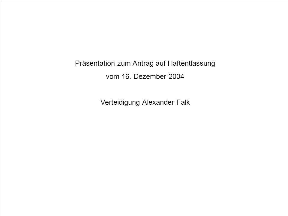 Präsentation zum Antrag auf Haftentlassung vom 16. Dezember 2004 Verteidigung Alexander Falk