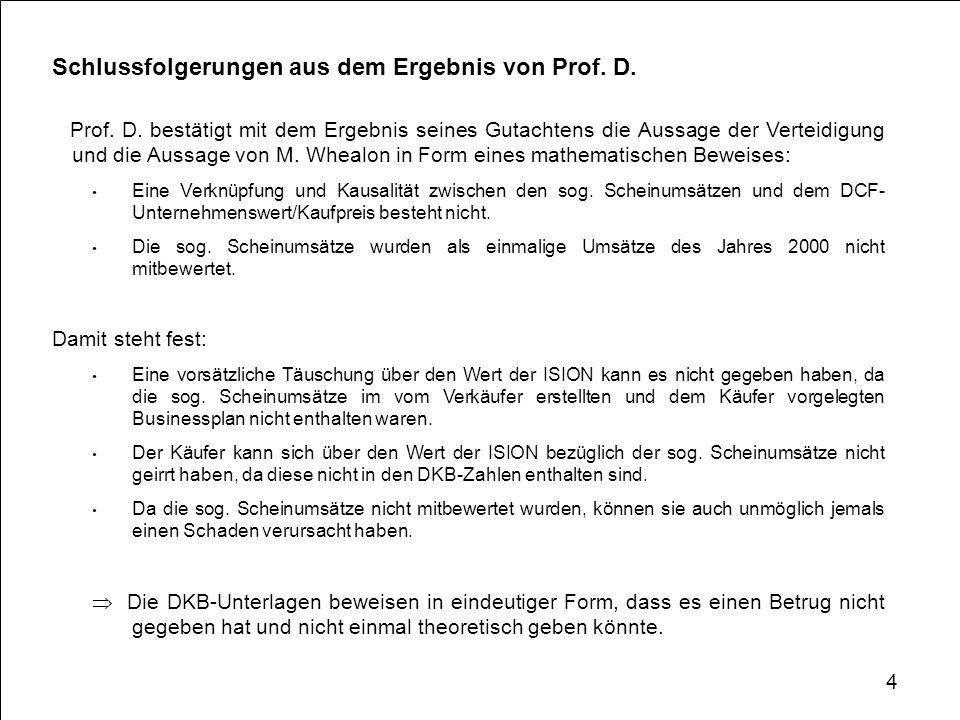 Prof. D. bestätigt mit dem Ergebnis seines Gutachtens die Aussage der Verteidigung und die Aussage von M. Whealon in Form eines mathematischen Beweise