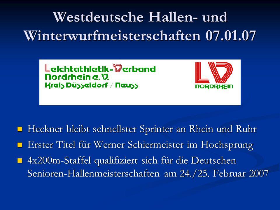 Westdeutsche Hallen- und Winterwurfmeisterschaften 07.01.07 Heckner bleibt schnellster Sprinter an Rhein und Ruhr Erster Titel für Werner Schiermeister im Hochsprung 4x200m-Staffel qualifiziert sich für die Deutschen Senioren-Hallenmeisterschaften am 24./25.
