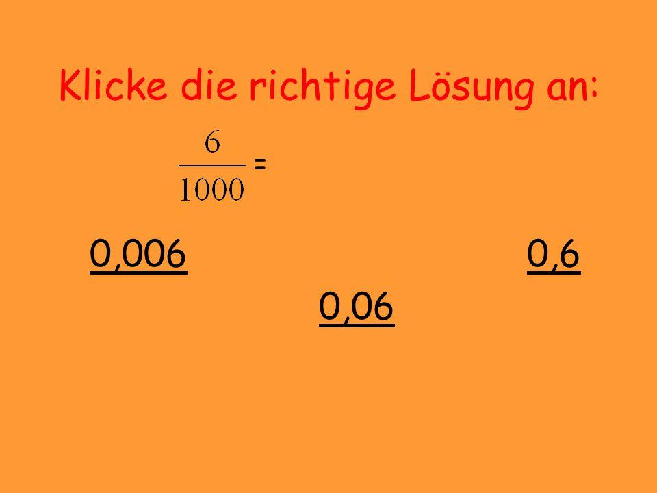 Klicke die richtige Lösung an: = 0,123 1,23 0,1231,23 12,3